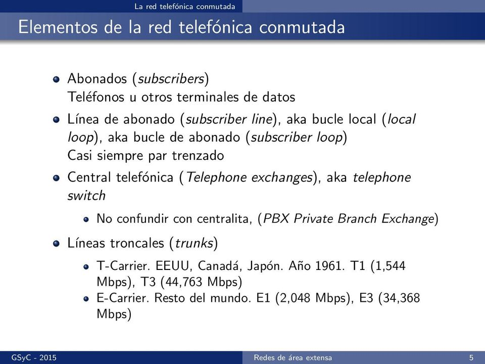 (Telephone exchanges), aka telephone switch No confundir con centralita, (PBX Private Branch Exchange) Líneas troncales (trunks) T-Carrier.