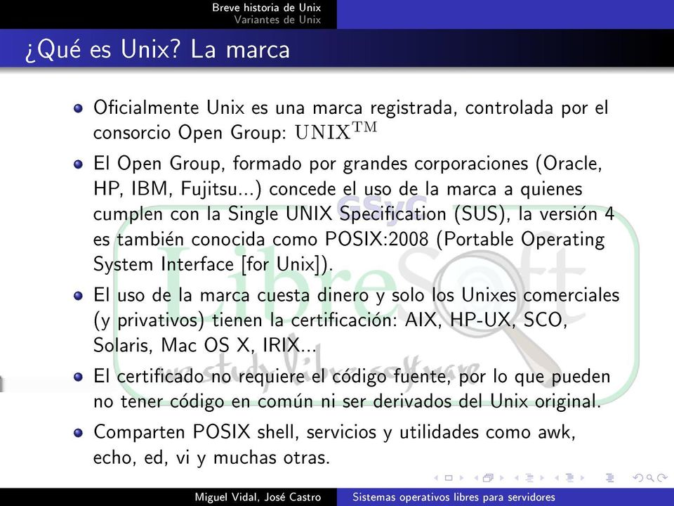 ..) concede el uso de la marca a quienes cumplen con la Single UNIX Specication (SUS), la version 4 es tambien conocida como POSIX:2008 (Portable Operating System Interface [for