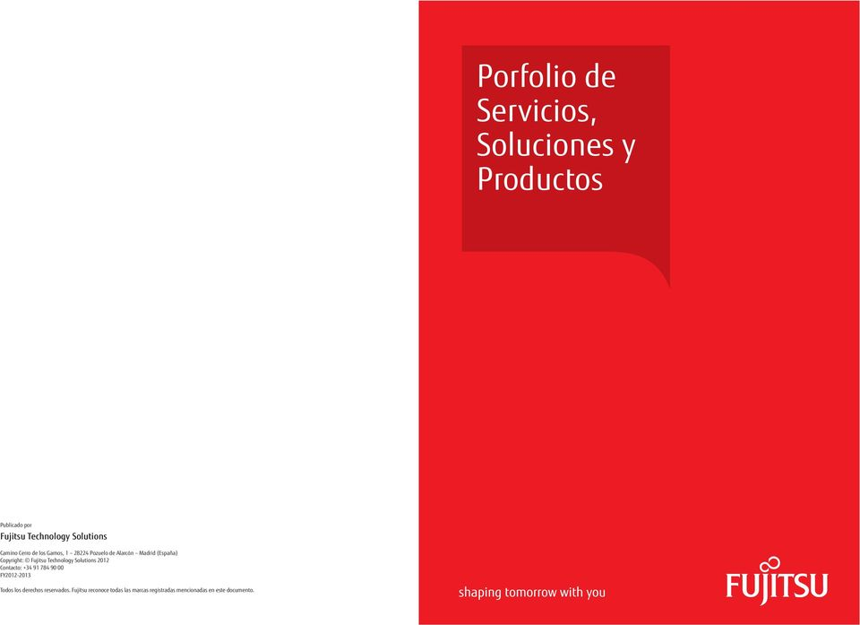 Copyright: Fujitsu Technology Solutions 2012 Contacto: +34 91 784 90 00 FY2012-2013