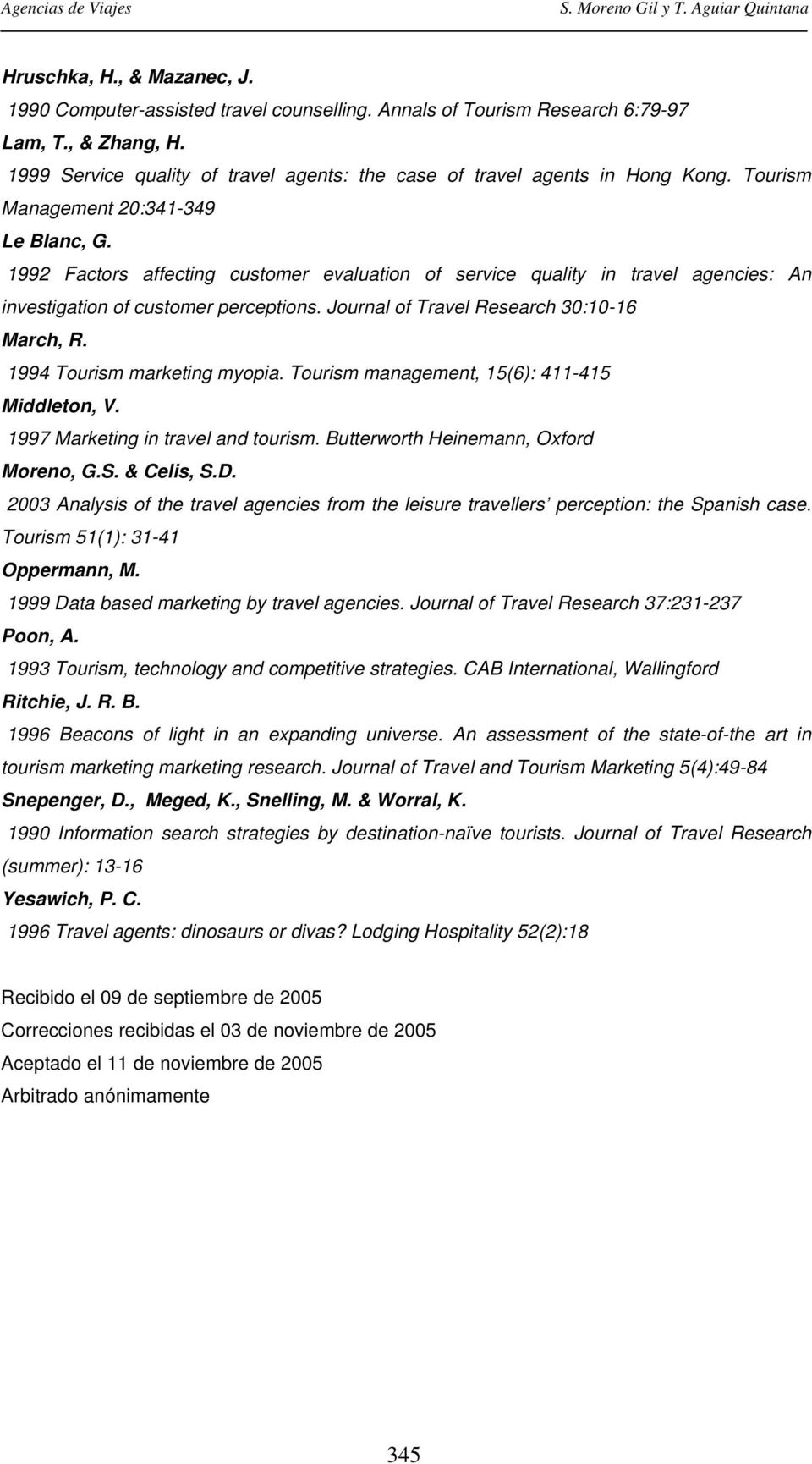 1992 Factors affecting customer evaluation of service quality in travel agencies: An investigation of customer perceptions. Journal of Travel Research 30:10-16 March, R. 1994 Tourism marketing myopia.