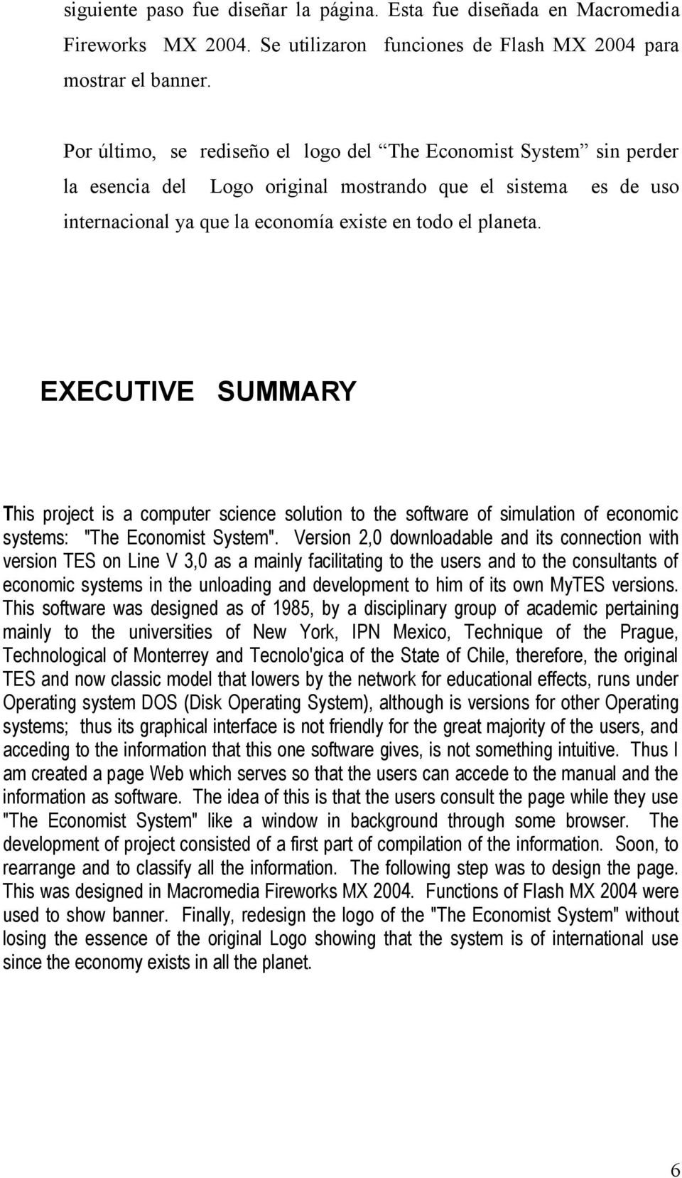 "EXECUTIVE SUMMARY This project is a computer science solution to the software of simulation of economic systems: ""The Economist System""."