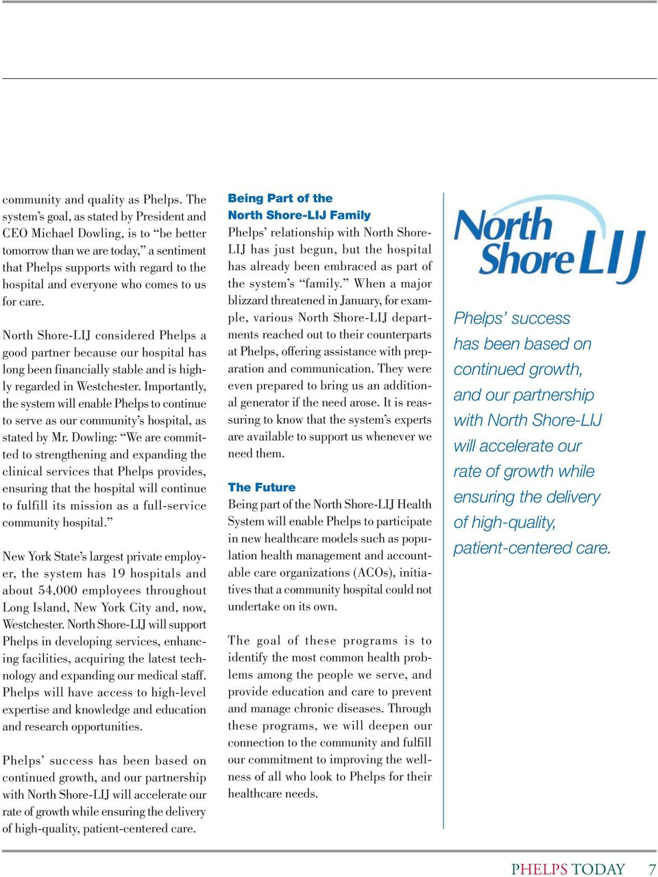 us for care. North Shore-LIJ considered Phelps a good partner because our hospital has long been financially stable and is highly regarded in Westchester.