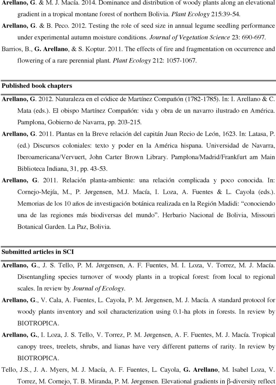 Koptur. 2011. The effects of fire and fragmentation on occurrence and flowering of a rare perennial plant. Plant Ecology 212: 1057-1067. Published book chapters Arellano, G. 2012.