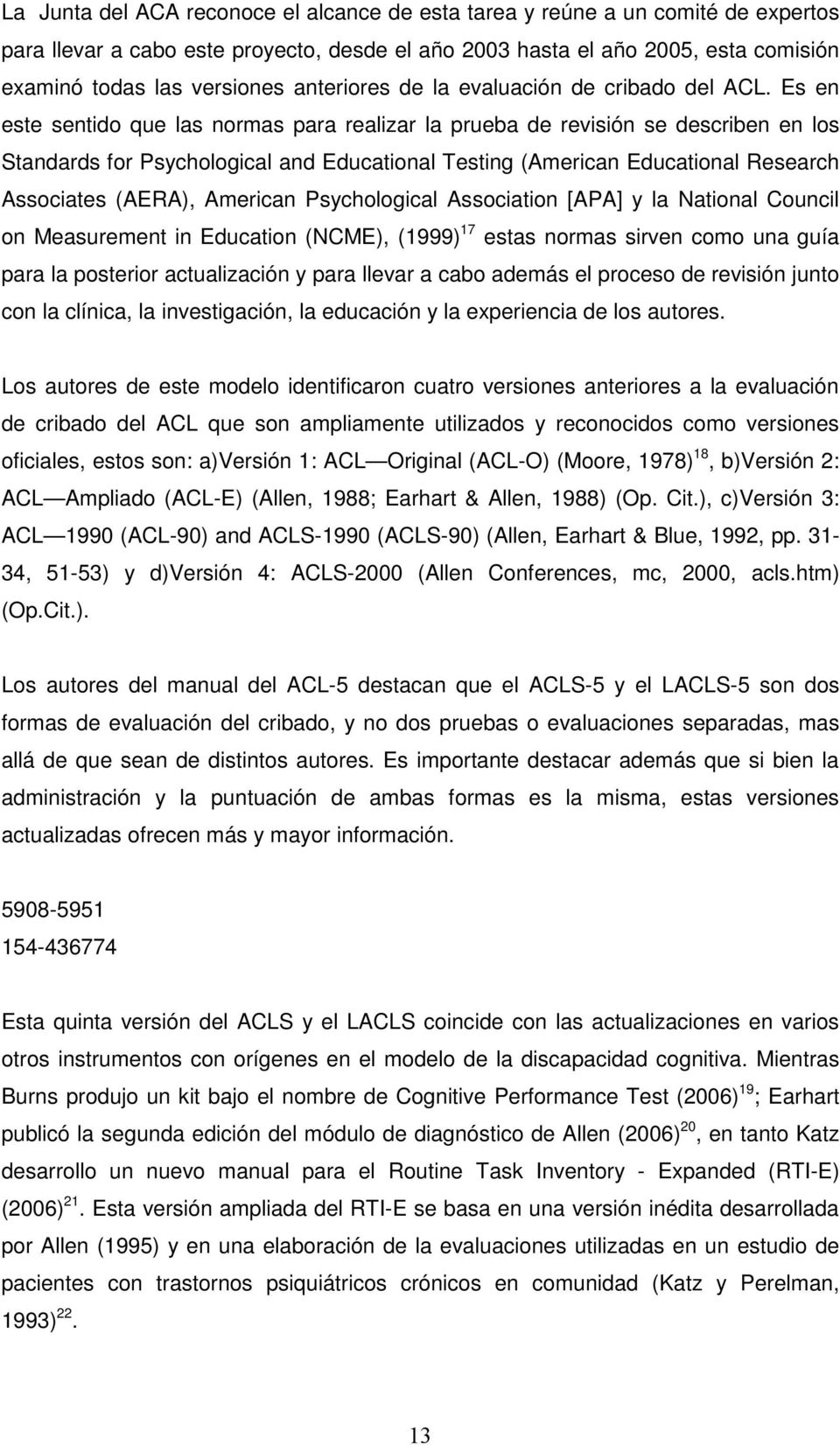 Es en este sentido que las normas para realizar la prueba de revisión se describen en los Standards for Psychological and Educational Testing (American Educational Research Associates (AERA),