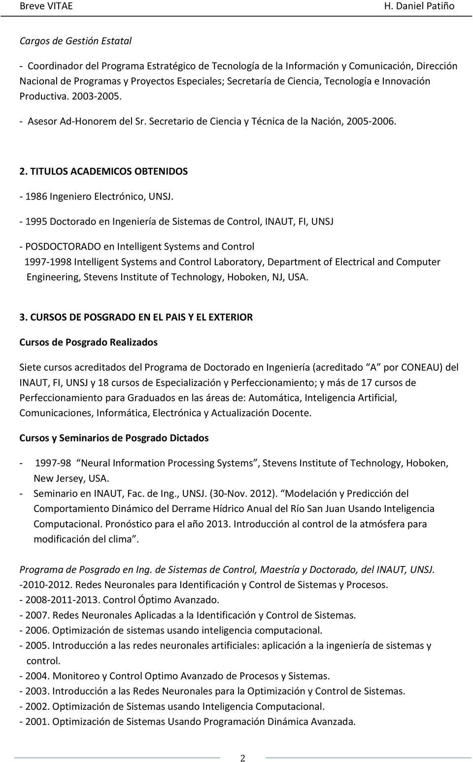1995 Doctorado en Ingeniería de Sistemas de Control, INAUT, FI, UNSJ POSDOCTORADO en Intelligent Systems and Control 1997 1998 Intelligent Systems and Control Laboratory, Department of Electrical and