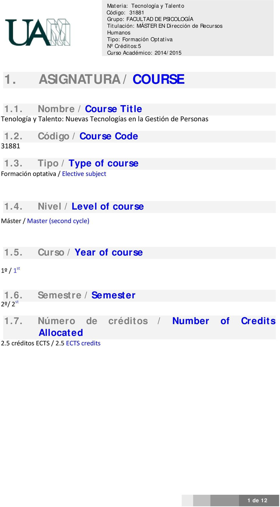 3. Tipo / Type of course Formación optativa / Elective subject 1.4. Nivel / Level of course Máster / Master (second cycle) 1.5.