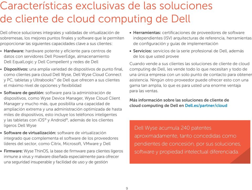 EqualLogic y Dell Compellent y redes de Dell Dispositivos: una amplia variedad de dispositivos de punto final, como clientes para cloud Dell Wyse, Dell Wyse Cloud Connect y PC, tabletas y Ultrabooks