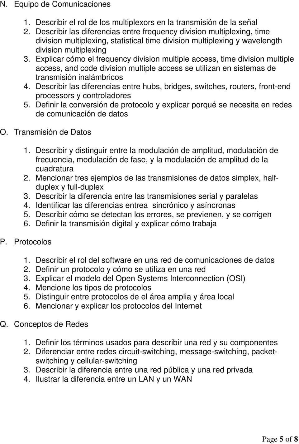 Explicar cómo el frequency division multiple access, time division multiple access, and code division multiple access se utilizan en sistemas de transmisión inalámbricos 4.