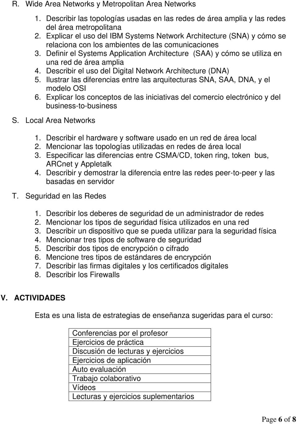 Definir el Systems Application Architecture (SAA) y cómo se utiliza en una red de área amplia 4. Describir el uso del Digital Network Architecture (DNA) 5.