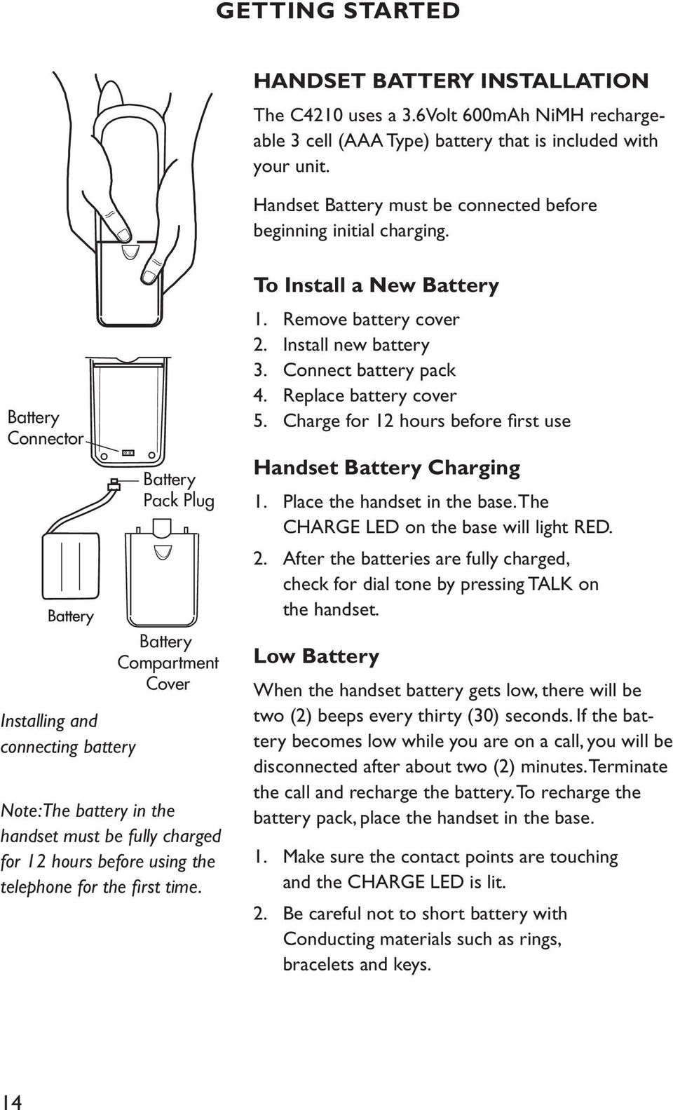 Battery Connector Installing and connecting battery Battery Pack Plug Battery Compartment Cover Note: The battery in the handset must be fully charged for 12 hours before using the telephone for the