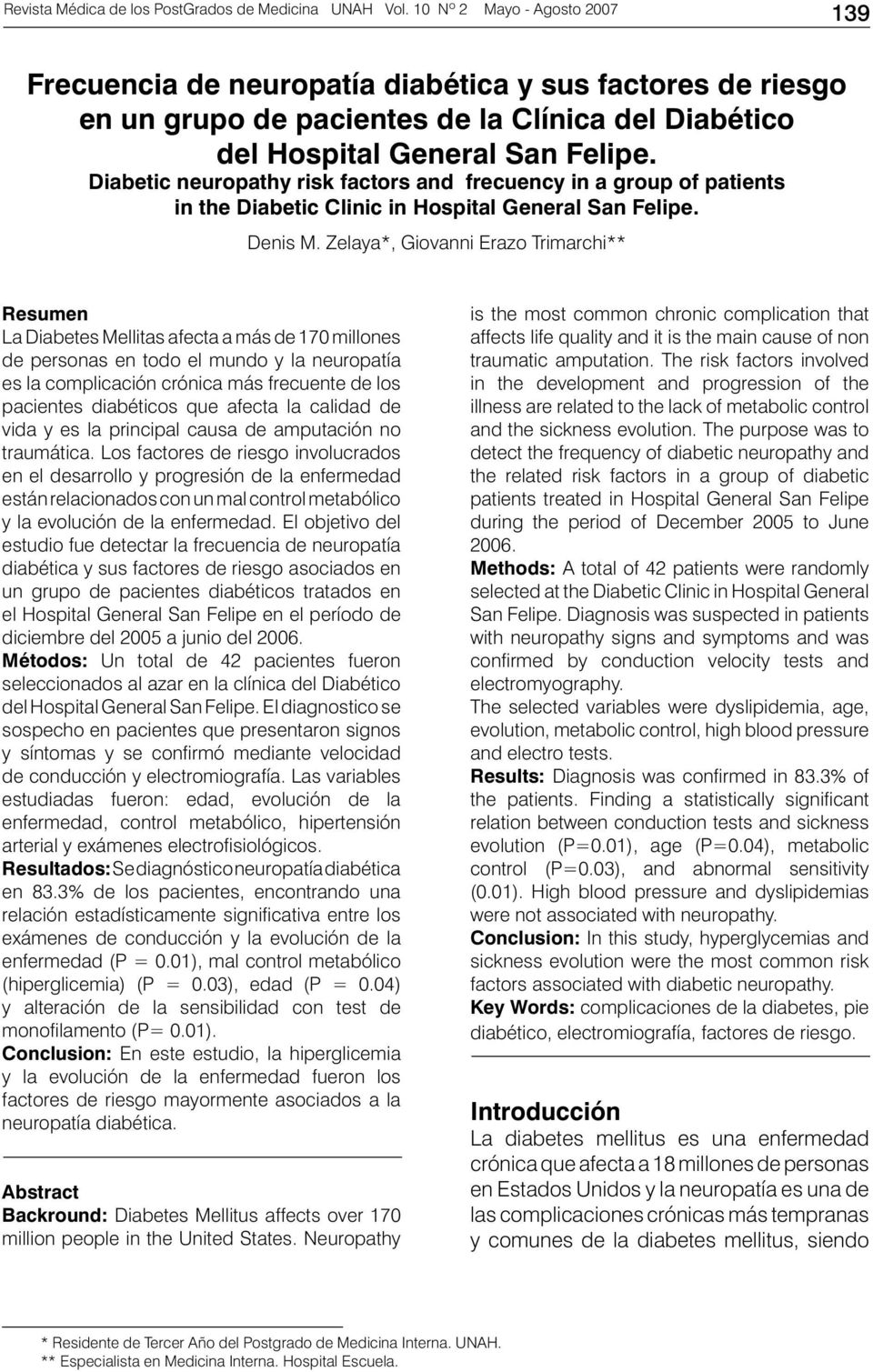 Diabetic neuropathy risk factors and frecuency in a group of patients in the Diabetic Clinic in Hospital General San Felipe. Denis M.