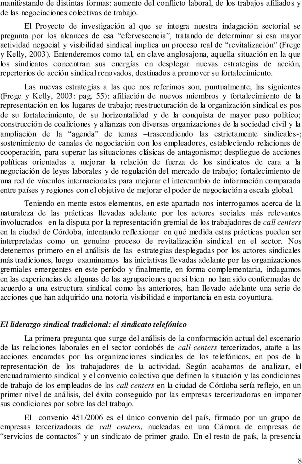 sindical implica un proceso real de revitalización (Frege y Kelly, 2003).