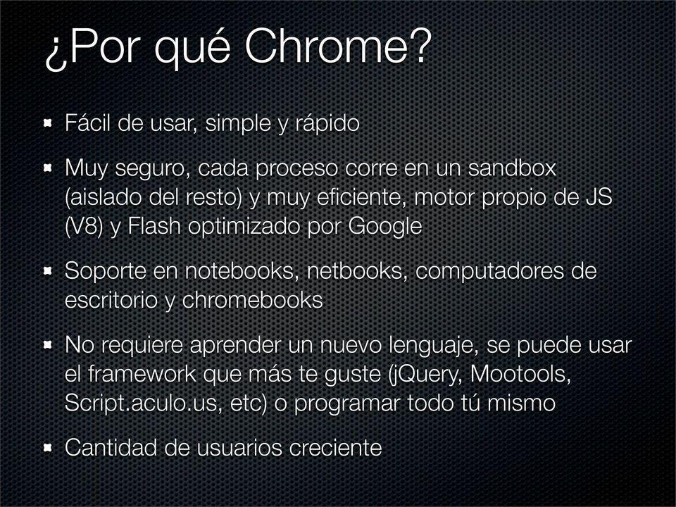 eficiente, motor propio de JS (V8) y Flash optimizado por Google Soporte en notebooks, netbooks, computadores