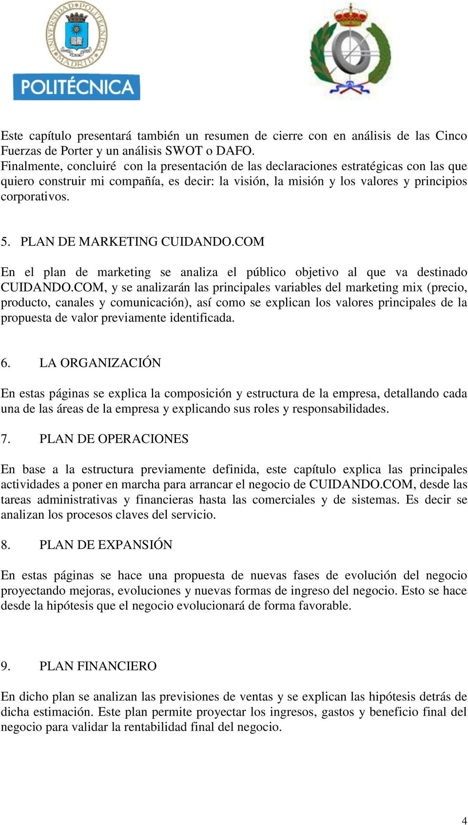 PLAN DE MARKETING CUIDANDO.COM En el plan de marketing se analiza el público objetivo al que va destinado CUIDANDO.