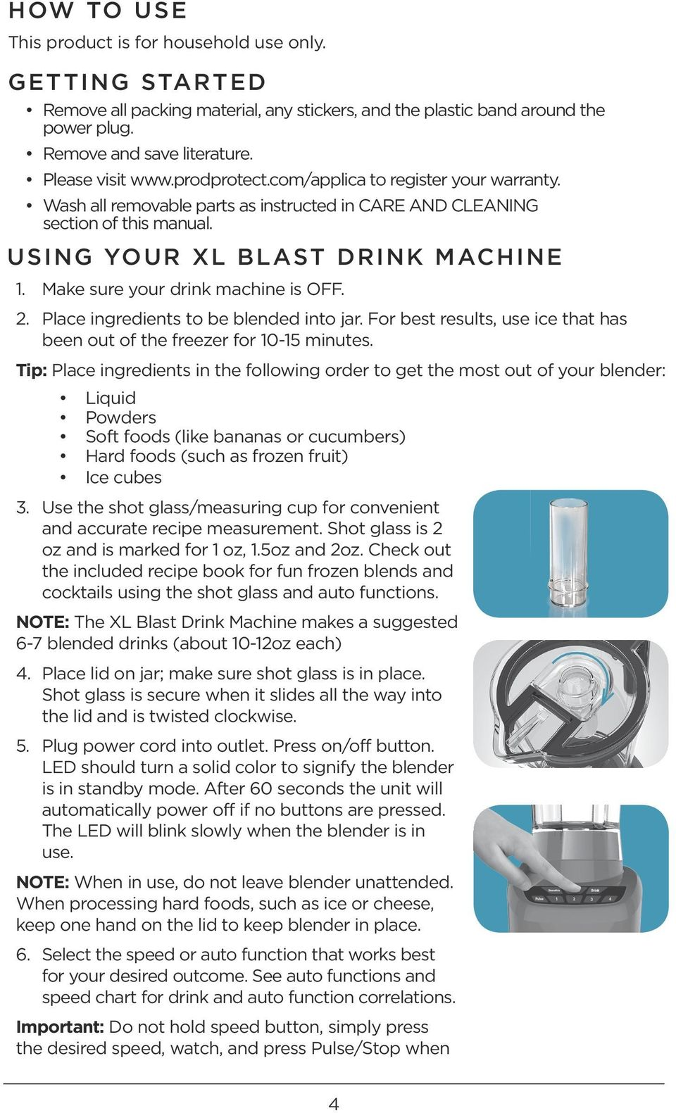 Make sure your drink machine is OFF. 2. Place ingredients to be blended into jar. For best results, use ice that has been out of the freezer for 10-15 minutes.