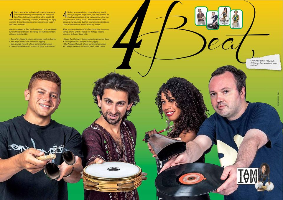 4Beat is produced by Tam Tam Productions, Lucas van Merwijk (Drums United) and Roosje den Hertog and features members of Drums United and Ish.
