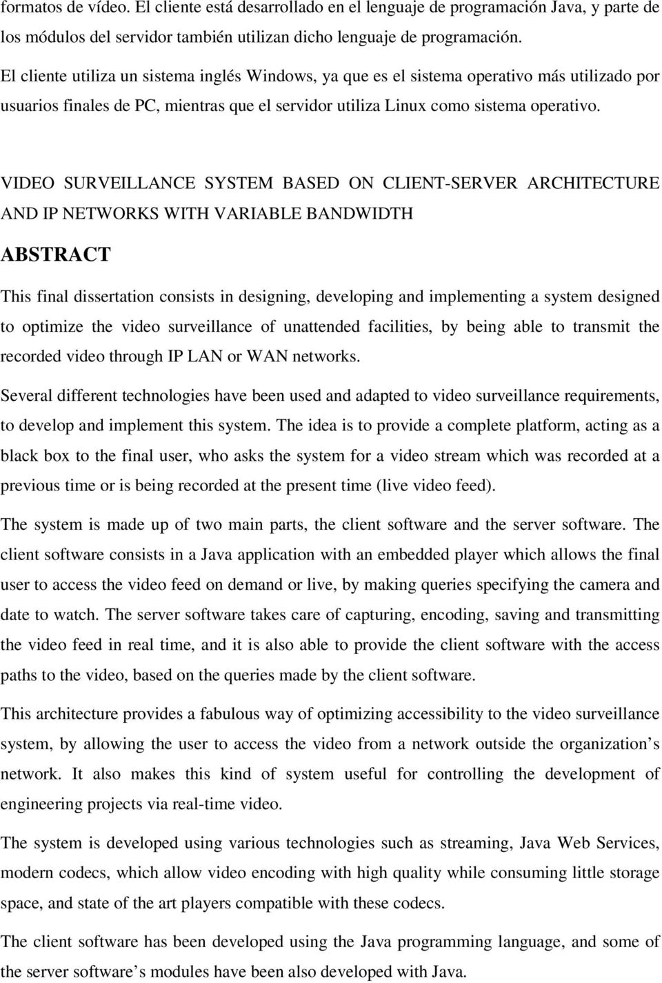 VIDEO SURVEILLANCE SYSTEM BASED ON CLIENT-SERVER ARCHITECTURE AND IP NETWORKS WITH VARIABLE BANDWIDTH ABSTRACT This final dissertation consists in designing, developing and implementing a system