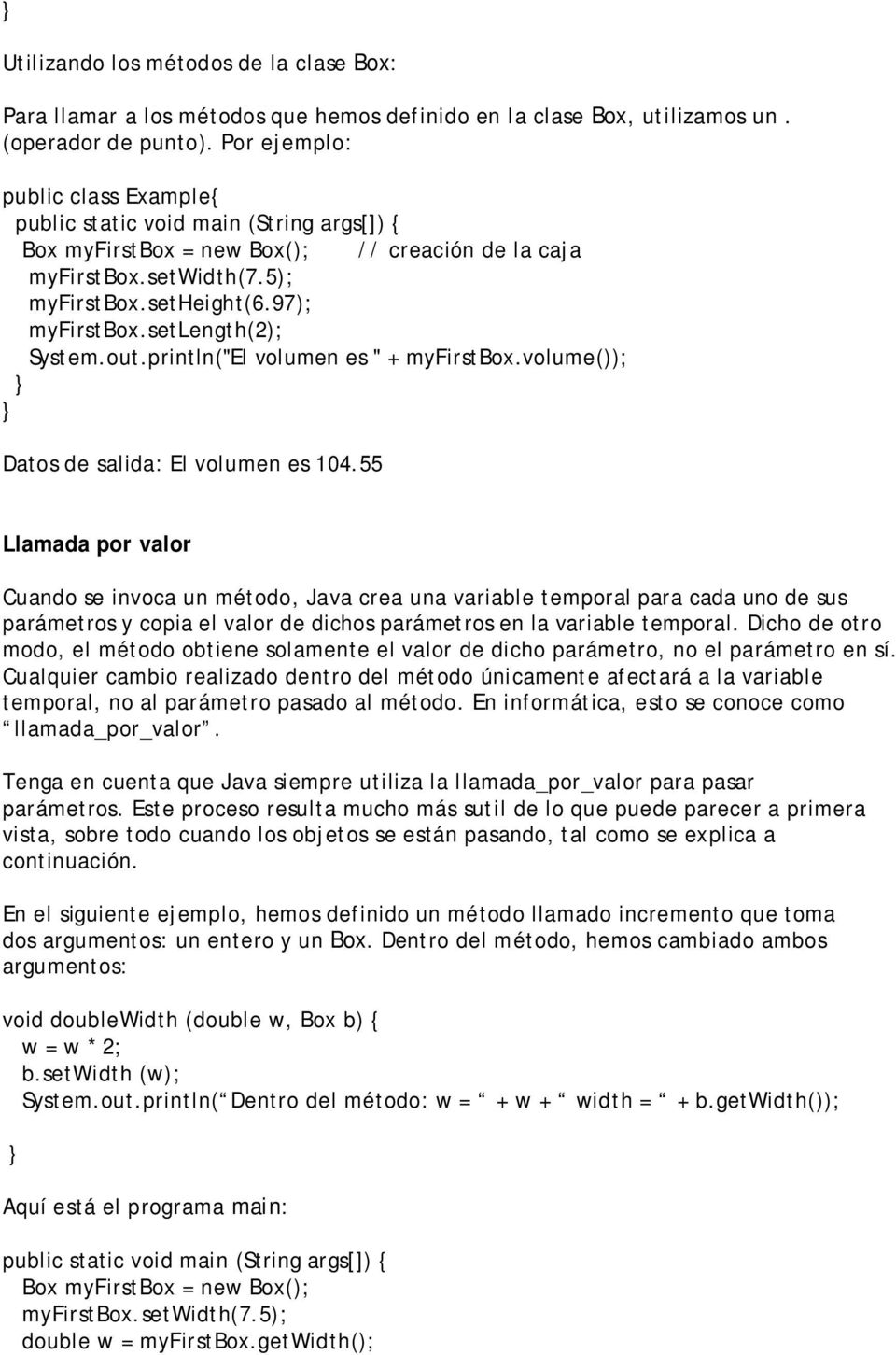 "setlength(2); System.out.println(""El volumen es "" + myfirstbox.volume()); Datos de salida: El volumen es 104."
