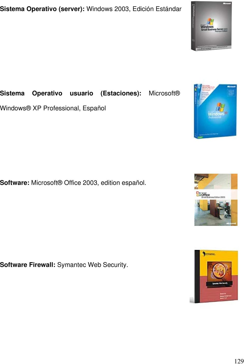 XP Professional, Español Software: Microsoft Office 2003,