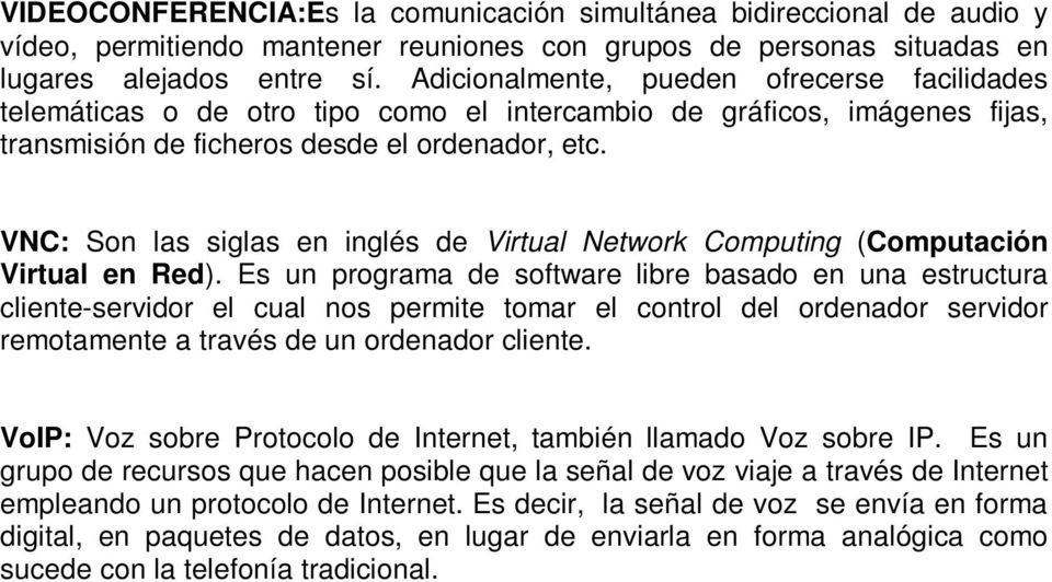 VNC: Son las siglas en inglés de Virtual Network Computing (Computación Virtual en Red).