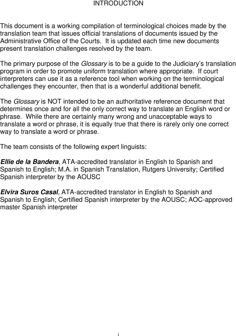 The primary purpose of the Glossary is to be a guide to the Judiciary s translation program in order to promote uniform translation where appropriate.