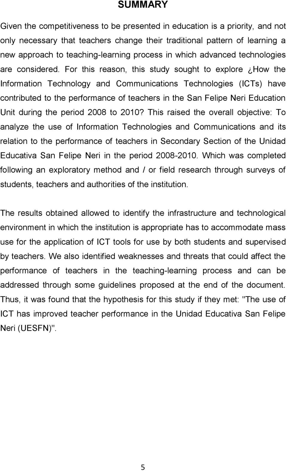 For this reason, this study sought to explore How the Information Technology and Communications Technologies (ICTs) have contributed to the performance of teachers in the San Felipe Neri Education