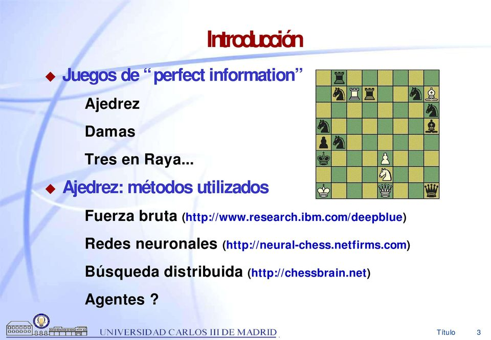 research.ibm.com/deepblue) Redes neuronales (http://neural-chess.