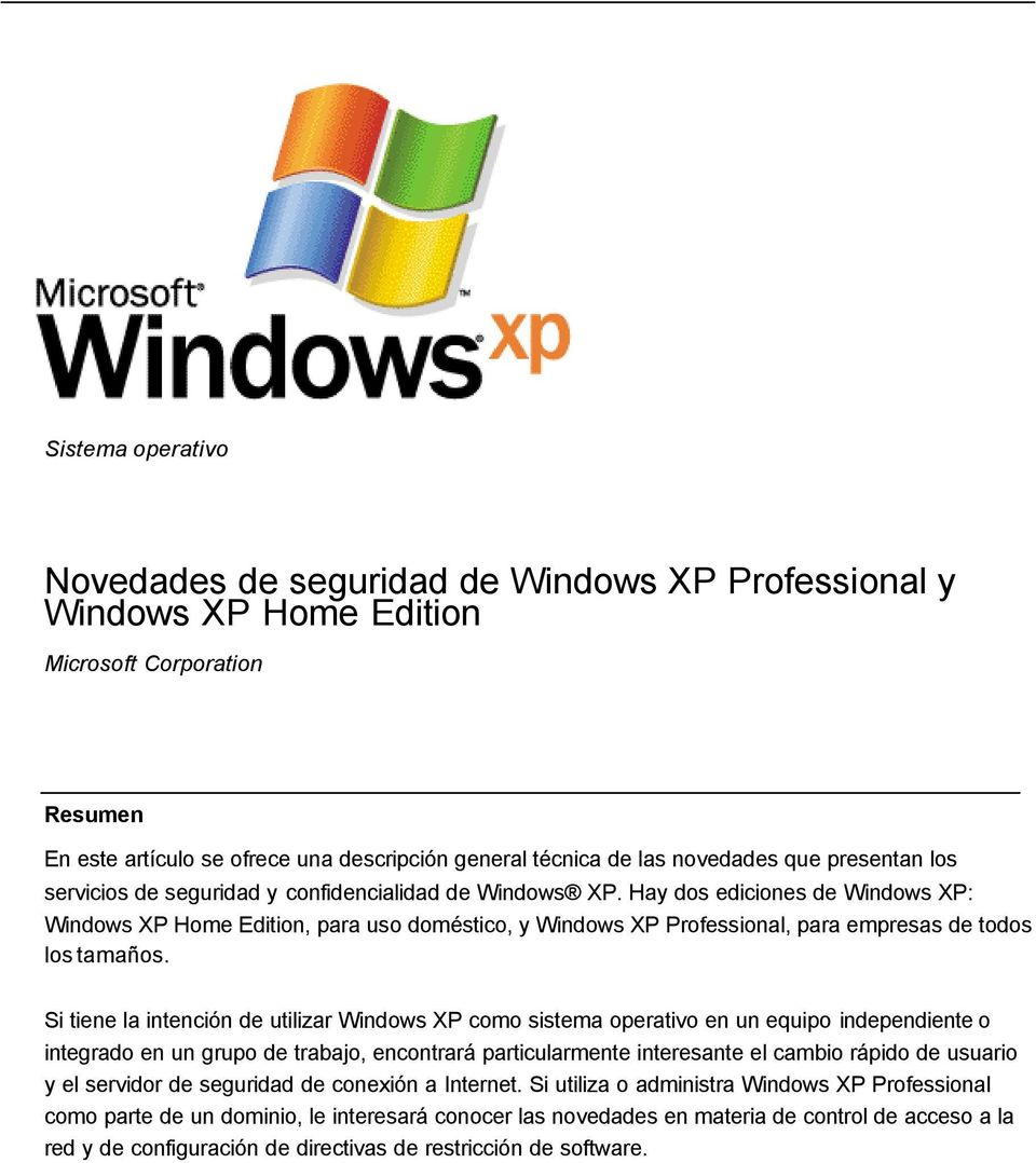 Hay dos ediciones de Windows XP: Windows XP Home Edition, para uso doméstico, y Windows XP Professional, para empresas de todos los tamaños.