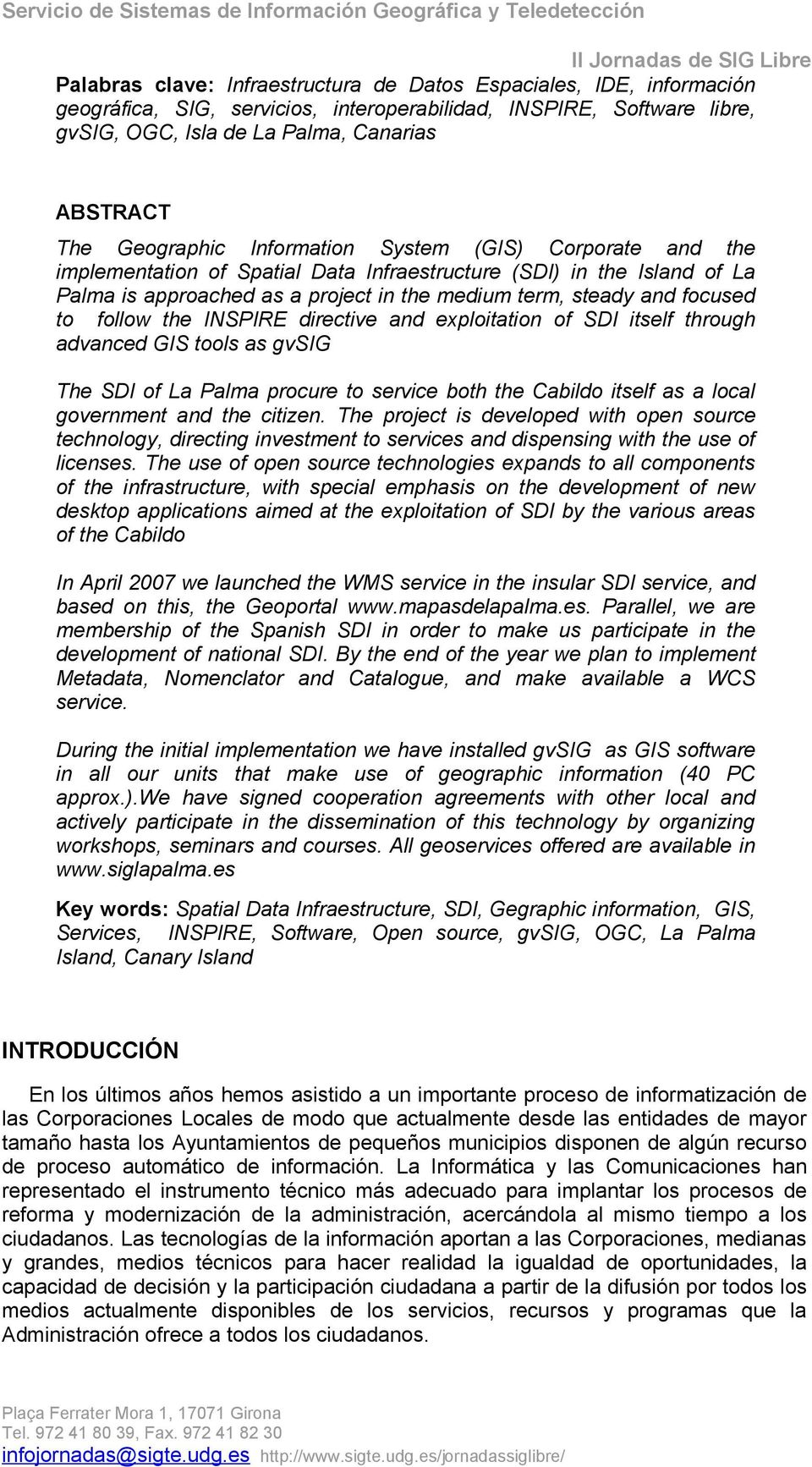 to follow the INSPIRE directive and exploitation of SDI itself through advanced GIS tools as gvsig The SDI of La Palma procure to service both the Cabildo itself as a local government and the citizen.