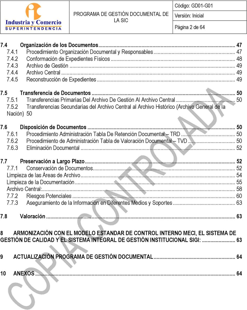 6 Disposición de Documentos... 50 7.6.1 Procedimiento Administración Tabla De Retención Documental TRD... 50 7.6.2 Procedimiento de Administración Tabla de Valoración Documental TVD... 50 7.6.3 Eliminación Documental.