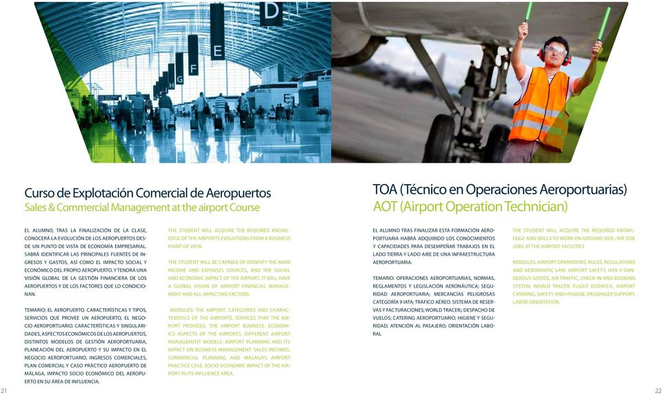 Sabrá identificar las principales fuentes de ingresos The student will acquire the required knowledge of the airports evolutions from a business point of view.