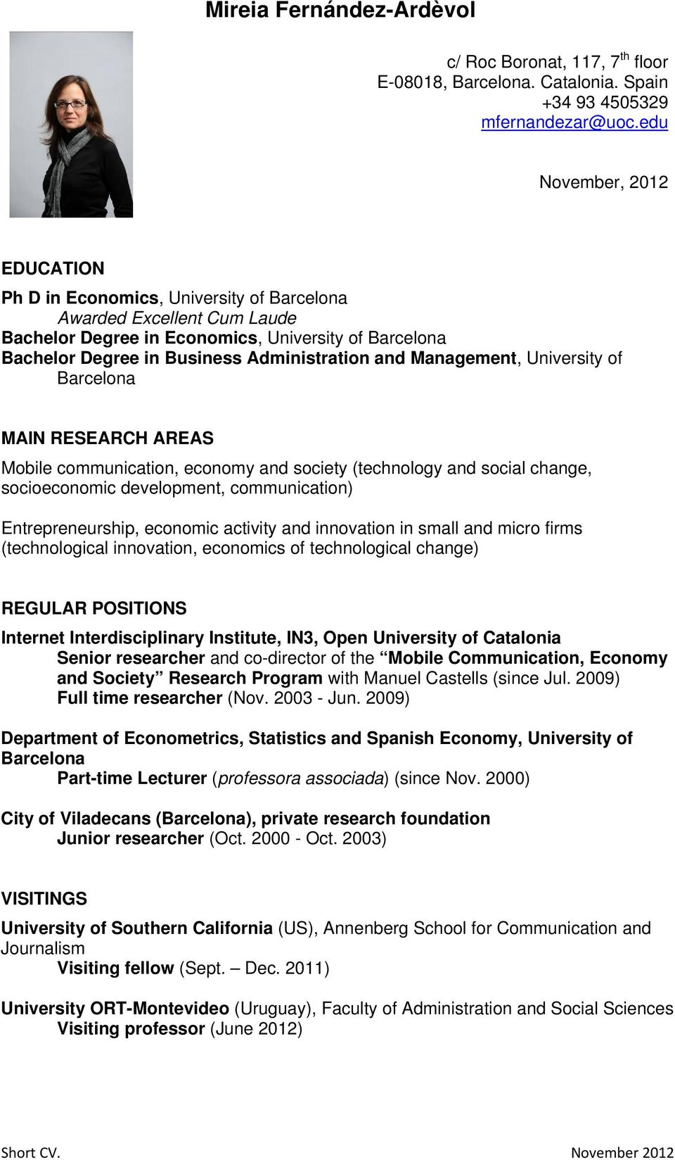 and Management, University of Barcelona MAIN RESEARCH AREAS Mobile communication, economy and society (technology and social change, socioeconomic development, communication) Entrepreneurship,