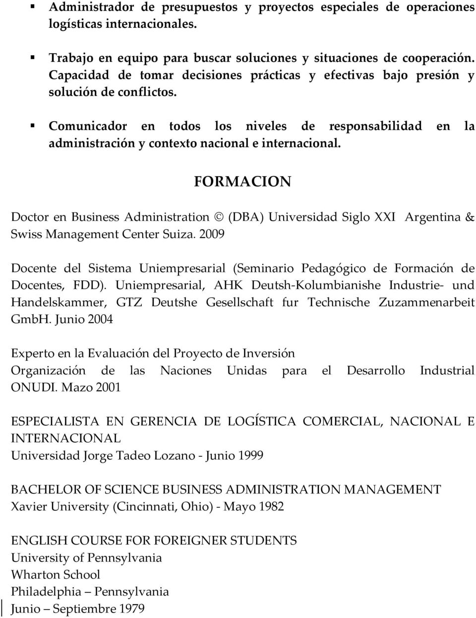 FORMACION Doctor en Business Administration (DBA) Universidad Siglo XXI Argentina & Swiss Management Center Suiza.