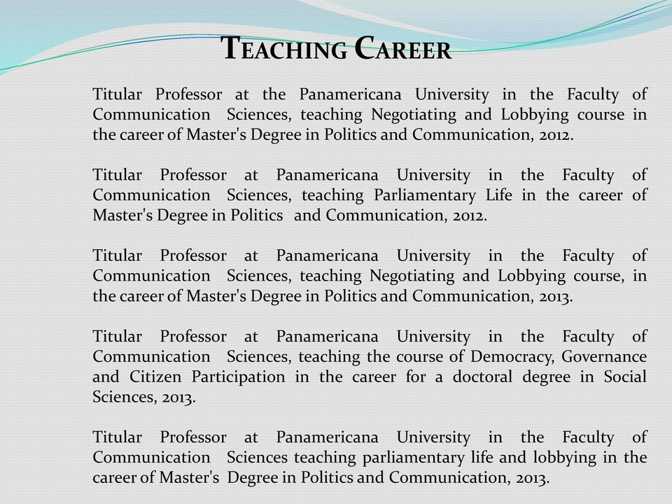 Titular Professor at Panamericana University in the Faculty of Communication Sciences, teaching Parliamentary Life in the career of Master's Degree in Politics and  Titular Professor at Panamericana