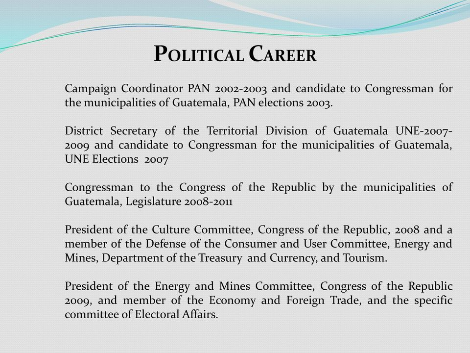 the Republic by the municipalities of Guatemala, Legislature 2008-2011 President of the Culture Committee, Congress of the Republic, 2008 and a member of the Defense of the Consumer and User