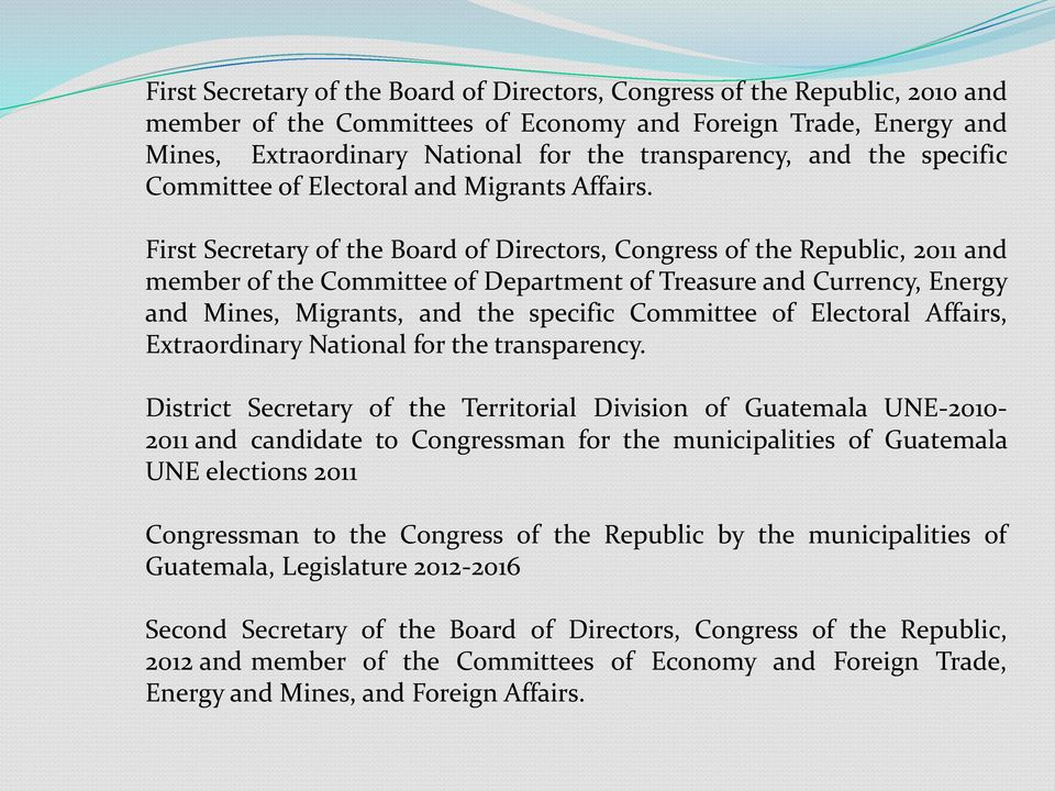 First Secretary of the Board of Directors, Congress of the Republic, 2011 and member of the Committee of Department of Treasure and Currency, Energy and Mines, Migrants, and the specific Committee of