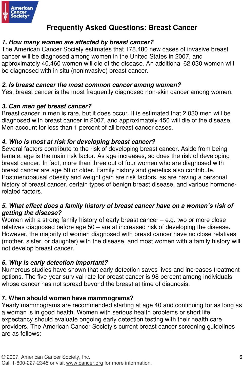 disease. An additional 62,030 women will be diagnosed with in situ (noninvasive) breast cancer. 2. Is breast cancer the most common cancer among women?