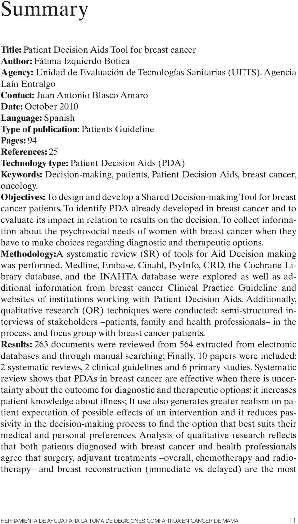 (PDA) Keywords: Decision-making, patients, Patient Decision Aids, breast cancer, oncology. Objectives: To design and develop a Shared Decision-making Tool for breast cancer patients.