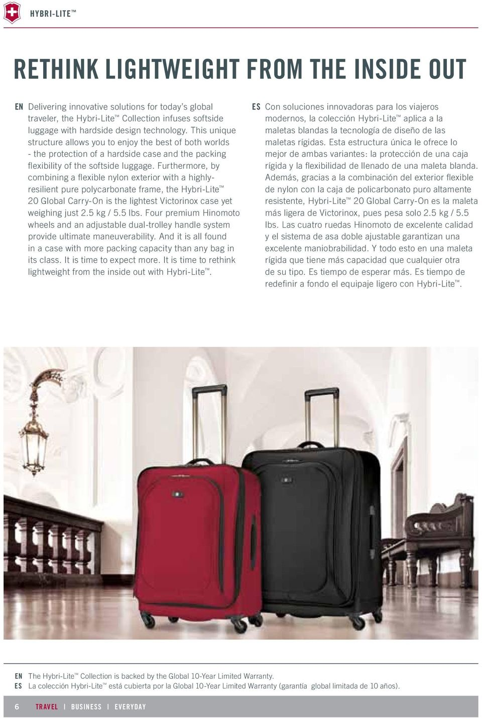Furthermore, by combining a flexible nylon exterior with a highlyresilient pure polycarbonate frame, the Hybri-Lite 20 Global Carry-On is the lightest Victorinox case yet weighing just 2.5 kg / 5.