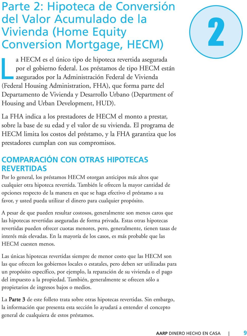 (Department of Housing and Urban Development, HUD). La FHA indica a los prestadores de HECM el monto a prestar, sobre la base de su edad y el valor de su vivienda.