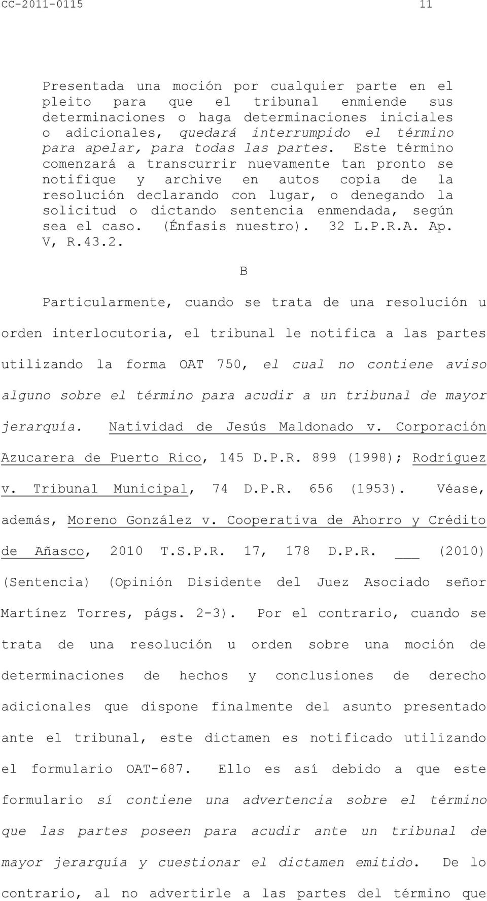 Este término comenzará a transcurrir nuevamente tan pronto se notifique y archive en autos copia de la resolución declarando con lugar, o denegando la solicitud o dictando sentencia enmendada, según