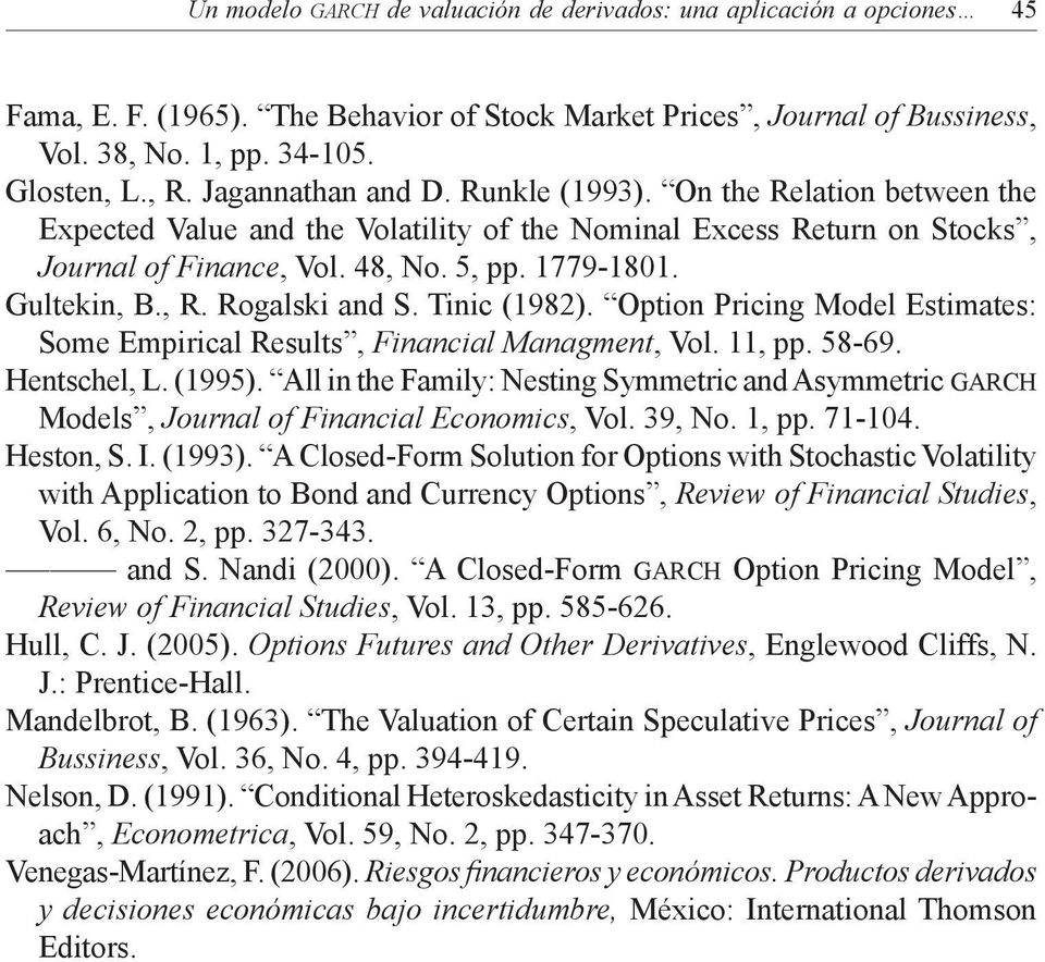 Rogalski and S. Tinic (98). Option Pricing Model Estimates: Some Empirical Results, Financial Managment, Vol., pp. 58-69. Hentschel, L. (995).