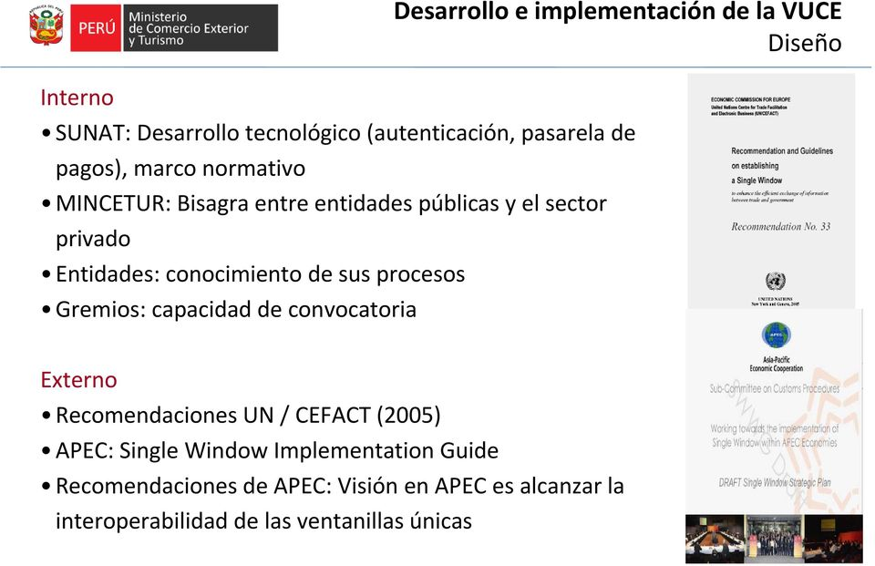 Gremios: capacidad de convocatoria Externo Recomendaciones UN / CEFACT (2005) APEC: Single Window