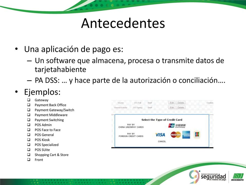 Ejemplos: Gateway Payment Back Office Payment Gateway/Switch Payment Middleware Payment