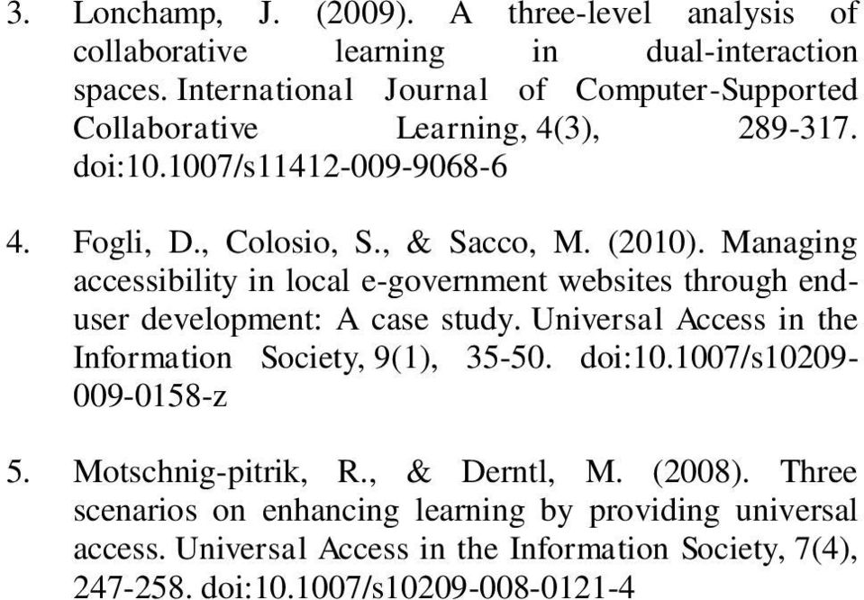 Managing accessibility in local e-government websites through enduser development: A case study. Universal Access in the Information Society, 9(1), 35-50. doi:10.