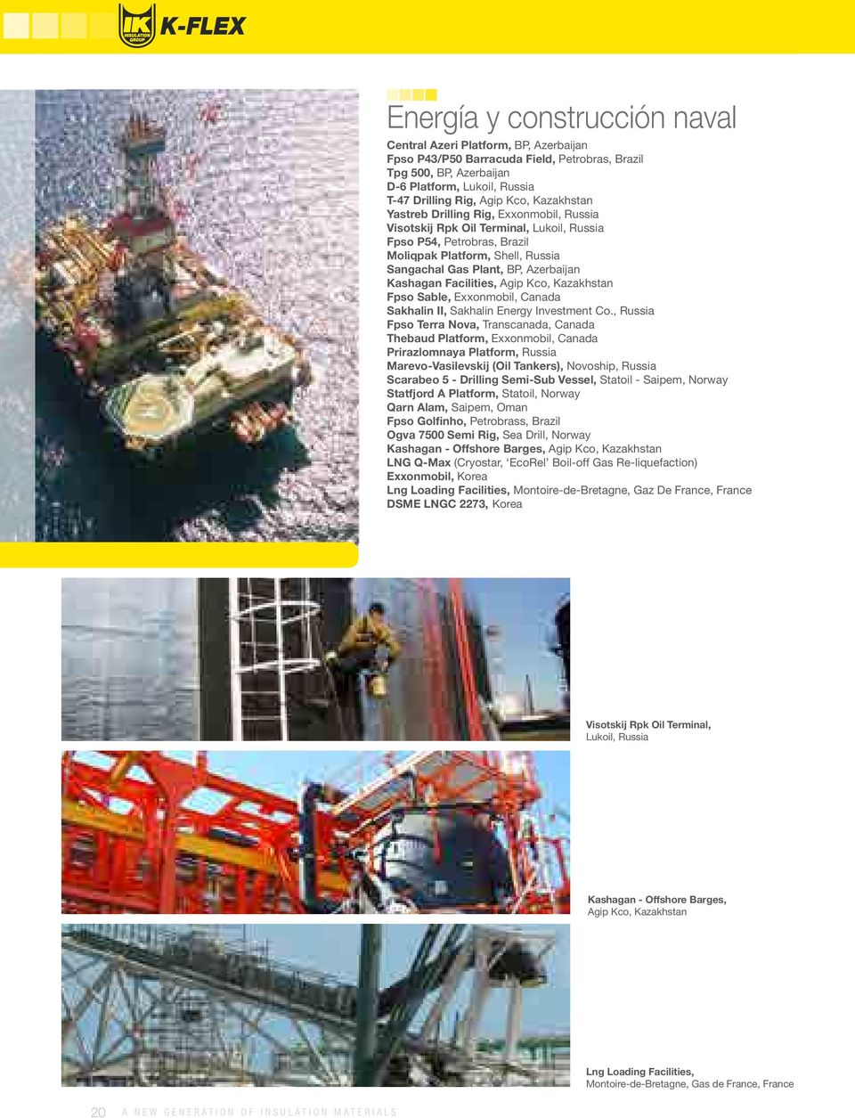 Kashagan Facilities, Agip Kco, Kazakhstan Fpso Sable, Exxonmobil, Canada Sakhalin II, Sakhalin Energy Investment Co.
