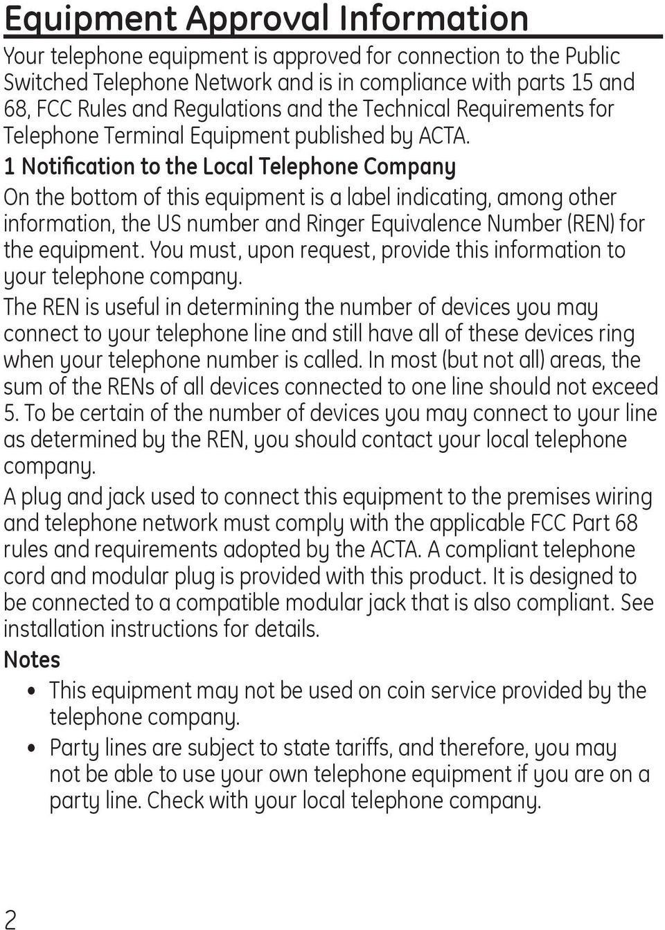 1 Notification to the Local Telephone Company On the bottom of this equipment is a label indicating, among other information, the US number and Ringer Equivalence Number (REN) for the equipment.