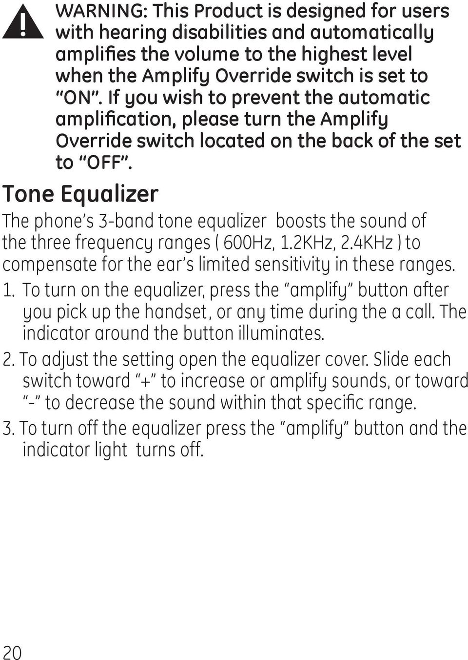 Tone Equalizer The phone s 3-band tone equalizer boosts the sound of the three frequency ranges ( 600Hz, 1.