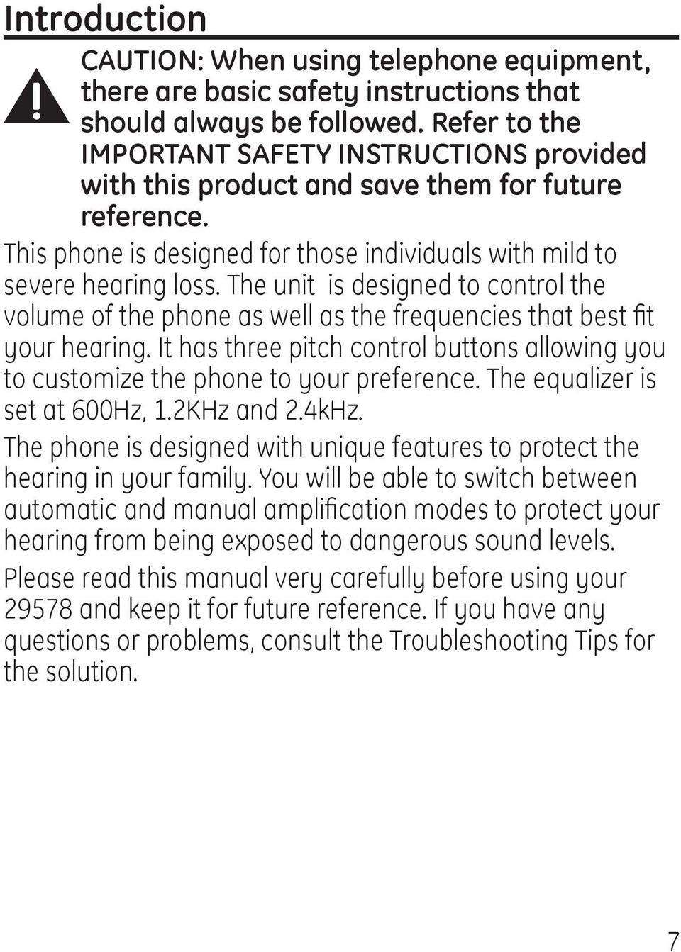 The unit is designed to control the volume of the phone as well as the frequencies that best fit your hearing.