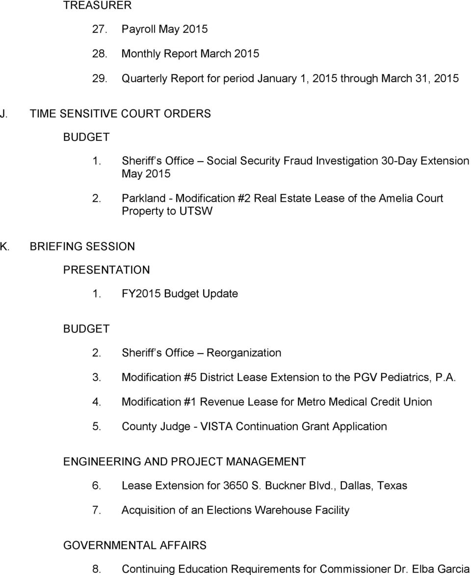 FY2015 Budget Update BUDGET 2. Sheriff s Office Reorganization 3. Modification #5 District Lease Extension to the PGV Pediatrics, P.A. 4.